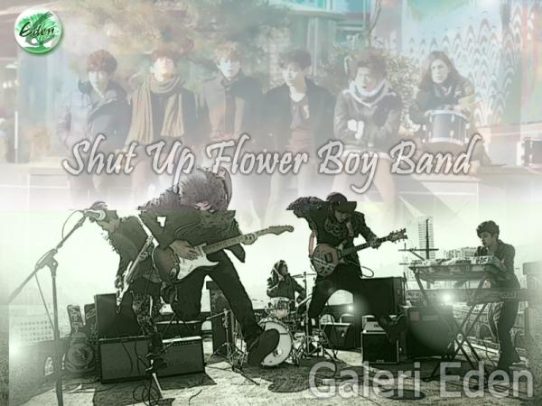 Shut Up Flower Boy Band | Galeri Eden